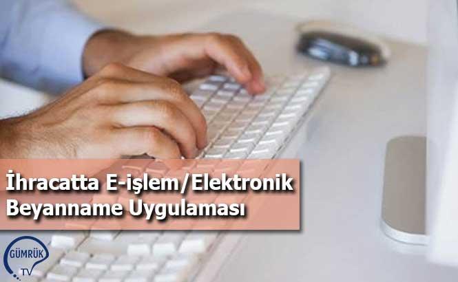 İhracatta E-işlem/Elektronik Beyanname Uygulaması
