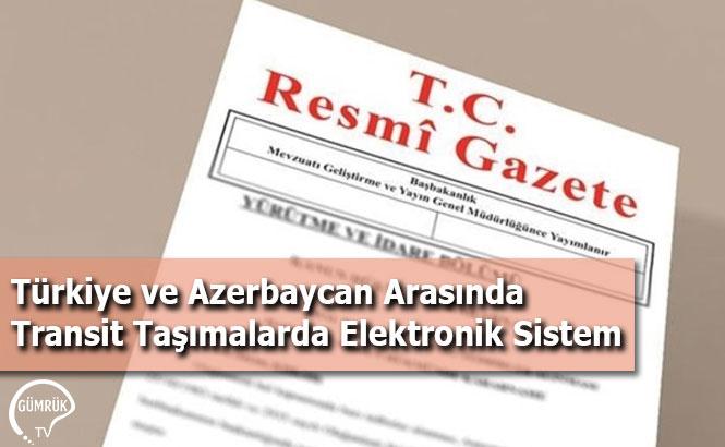 Türkiye ve Azerbaycan Arasında Transit Taşımalarda Elektronik Sistem