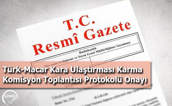 Türk-Macar Kara Ulaştırması Karma Komisyon Toplantısı Protokolü Onayı