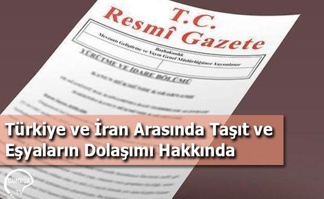 Türkiye ve İran Arasında Taşıt ve Eşyaların Dolaşımı Hakkında