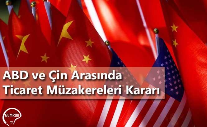ABD ve Çin Arasında Ticaret Müzakereleri Kararı