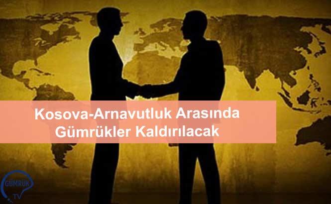 Kosova-Arnavutluk Arasında Gümrükler Kaldırılacak