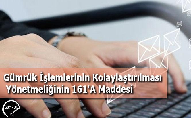 Gümrük İşlemlerinin Kolaylaştırılması Yönetmeliğinin 161'A Maddesi