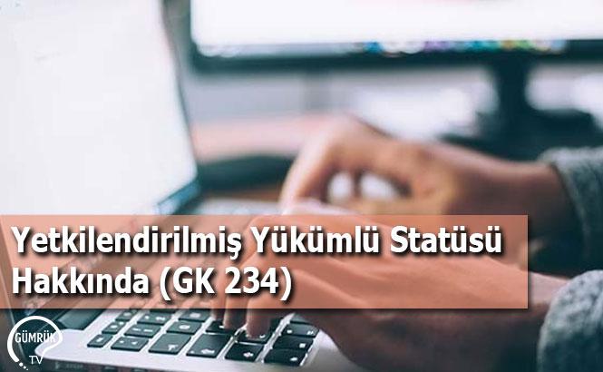 Yetkilendirilmiş Yükümlü Statüsü Hakkında (GK 234)