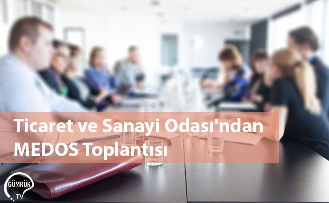 Ticaret ve Sanayi Odası'ndan MEDOS Toplantısı
