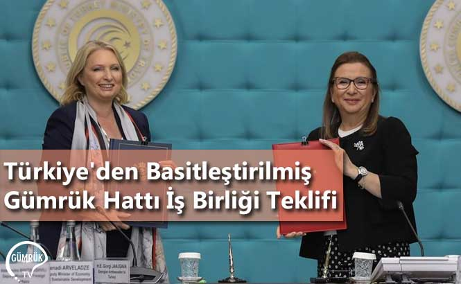 Türkiye'den Basitleştirilmiş Gümrük Hattı İş Birliği Teklifi