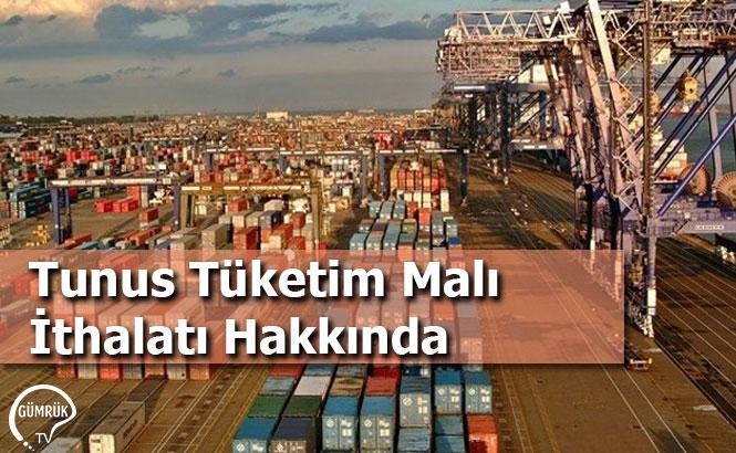 Tunus Tüketim Malı İthalatı Hakkında