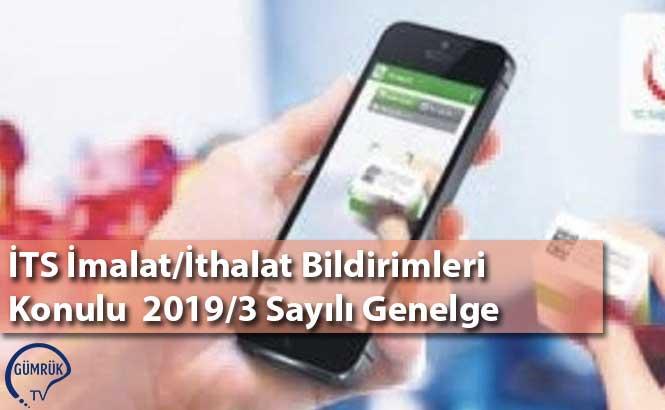 İTS İmalat/İthalat Bildirimleri Konulu  2019/3 Sayılı Genelge