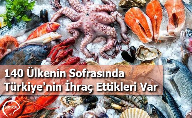 140 Ülkenin Sofrasında Türkiye'nin İhraç Ettikleri Var