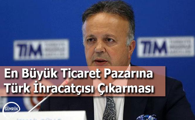 En Büyük Ticaret Pazarına Türk İhracatçısı Çıkarması