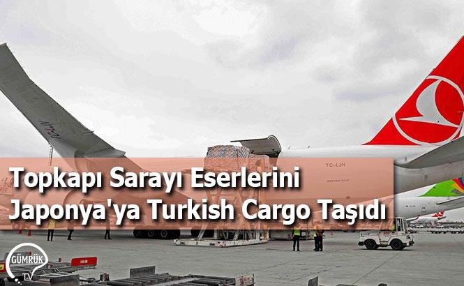 Topkapı Sarayı Eserlerini Japonya'ya Turkish Cargo Taşıdı