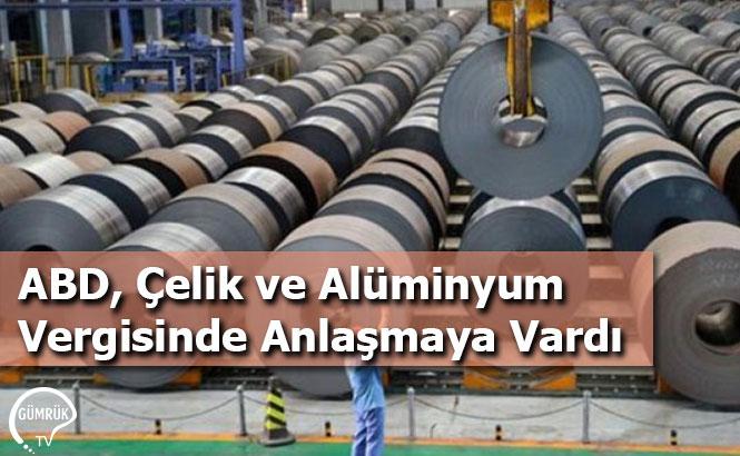 ABD, Çelik ve Alüminyum Vergisinde Anlaşmaya Vardı