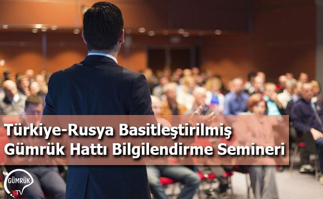 Türkiye-Rusya Basitleştirilmiş Gümrük Hattı Bilgilendirme Semineri