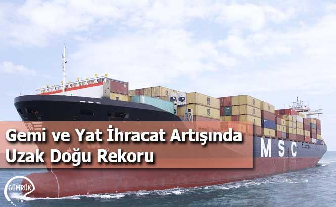 Gemi ve Yat İhracat Artışında Uzak Doğu Rekoru