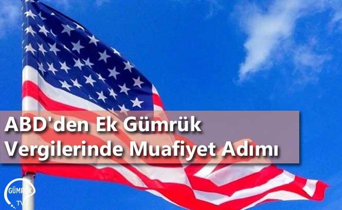 ABD'den Ek Gümrük Vergilerinde Muafiyet Adımı