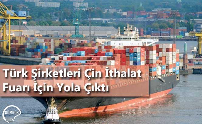 Türk Şirketleri Çin İthalat Fuarı İçin Yola Çıktı