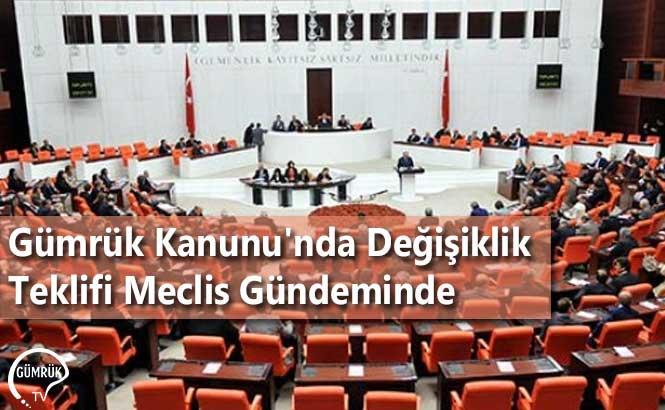 Gümrük Kanunu'nda Değişiklik Teklifi Meclis Gündeminde