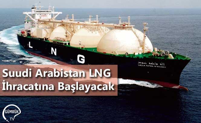 Suudi Arabistan LNG İhracatına Başlayacak