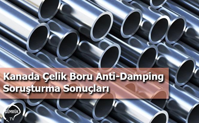 Kanada Çelik Boru Anti-Damping Soruşturma Sonuçları