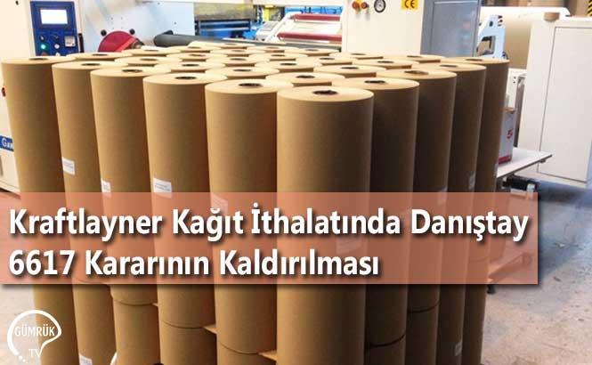 Kraftlayner Kağıt İthalatında Danıştay 6617 Kararının Kaldırılması