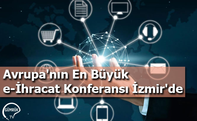 Avrupa'nın En Büyük e-İhracat Konferansı İzmir'de