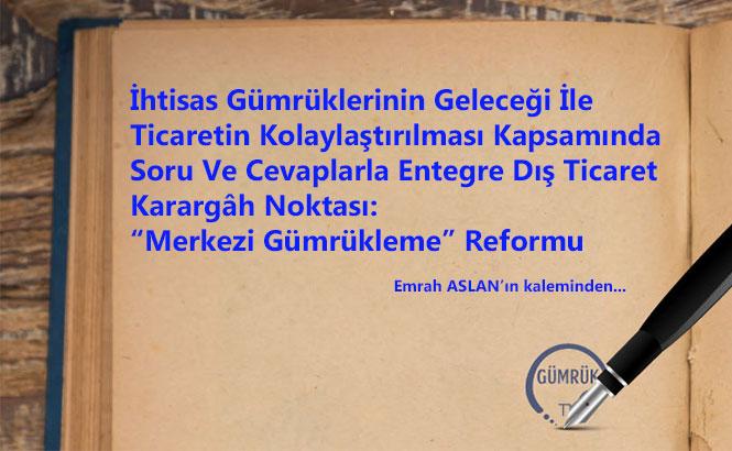 """""""Merkezi Gümrükleme"""" Reformu"""