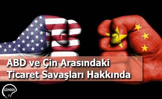 ABD ve Çin Arasındaki Ticaret Savaşları Hakkında