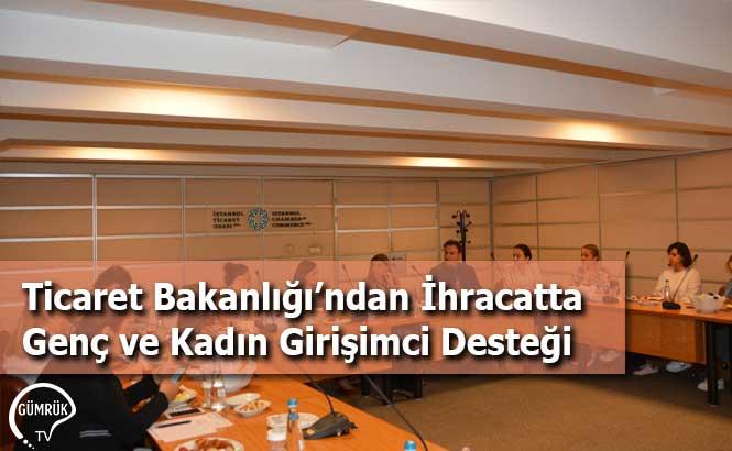 Ticaret Bakanlığı'ndan İhracatta Genç ve Kadın Girişimci Desteği