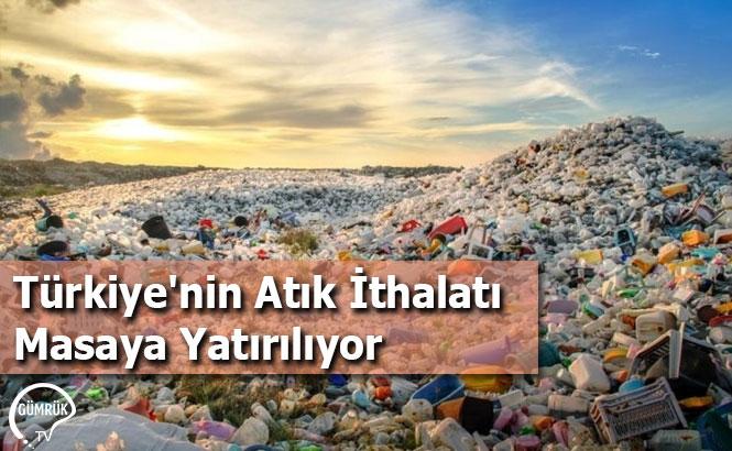 Türkiye'nin Atık İthalatı Masaya Yatırılıyor