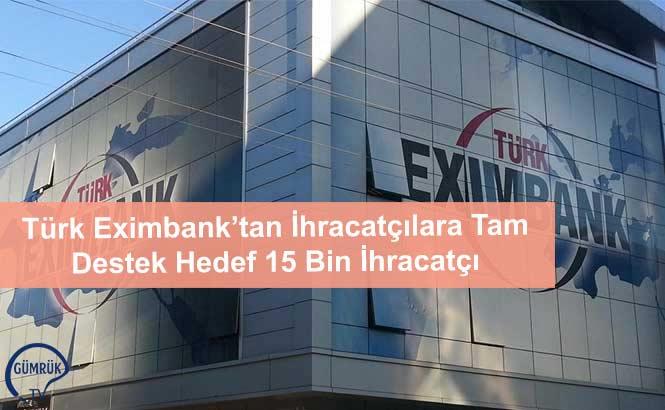 Türk Eximbank'tan İhracatçılara Tam Destek Hedef 15 Bin İhracatçı