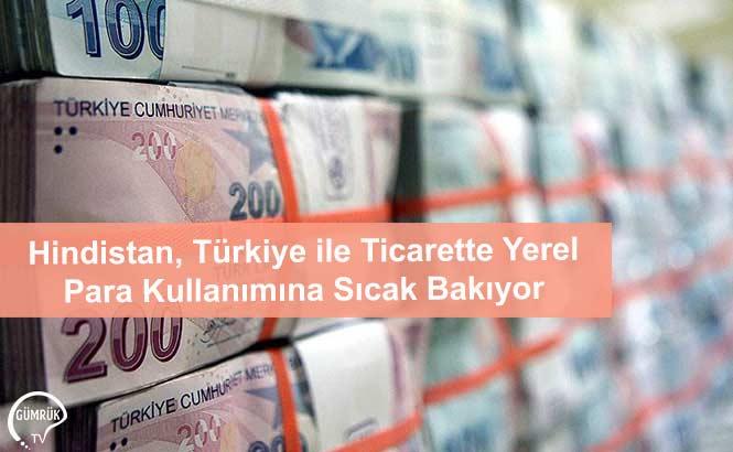 Hindistan, Türkiye ile Ticarette Yerel Para Kullanımına Sıcak Bakıyor