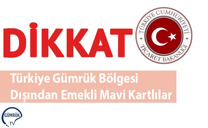 Türkiye Gümrük Bölgesi Dışından Emekli Mavi Kartlılar