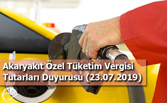 Akaryakıt Özel Tüketim Vergisi Tutarları Duyurusu (23.07.2019)