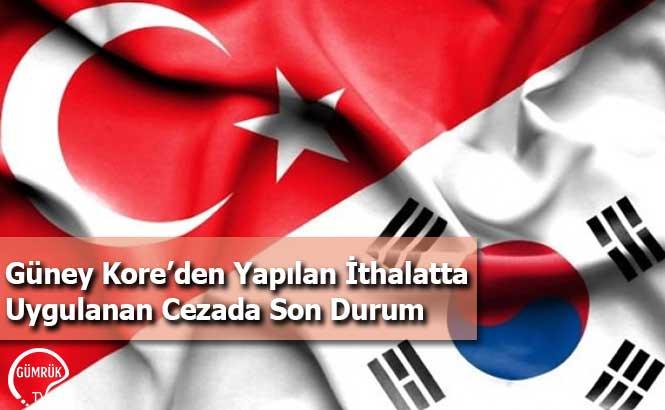 Güney Kore'den Yapılan İthalatta Uygulanan Cezada Son Durum