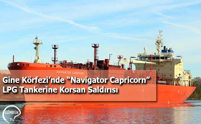 """Gine Körfezi'nde """"Navigator Capricorn"""" LPG Tankerine Korsan Saldırısı"""