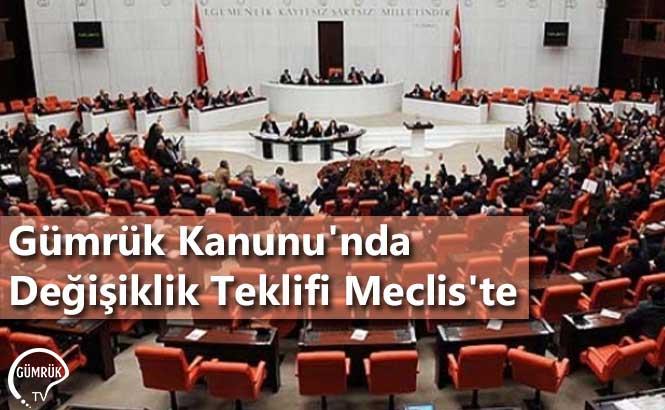 Gümrük Kanunu'nda Değişiklik Teklifi Meclis'te