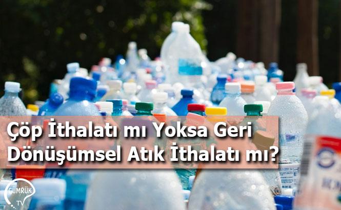 Çöp İthalatı mı Yoksa Geri Dönüşümsel Atık İthalatı mı?