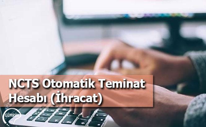 NCTS Otomatik Teminat Hesabı (İhracat)