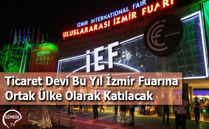 Ticaret Devi Bu Yıl İzmir Fuarına Ortak Ülke Olarak Katılacak