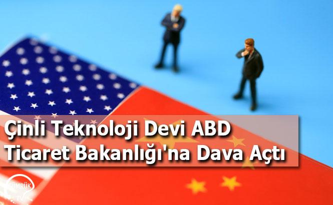 Çinli Teknoloji Devi ABD Ticaret Bakanlığı'na Dava Açtı