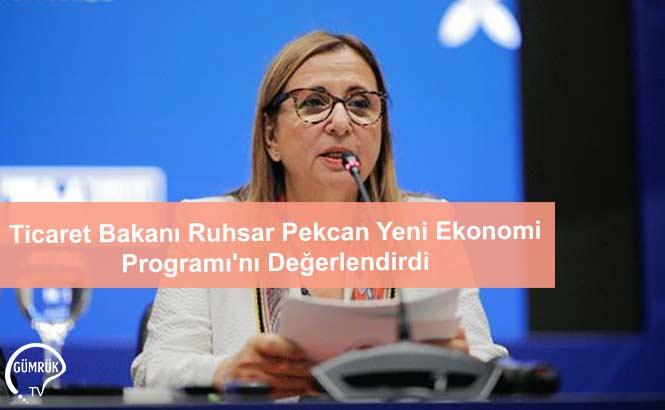 Ticaret Bakanı Ruhsar Pekcan Yeni Ekonomi Programı'nı Değerlendirdi