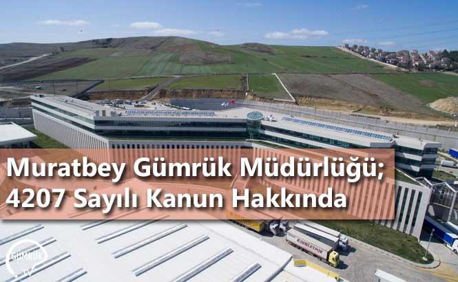Muratbey Gümrük Müdürlüğü; 4207 Sayılı Kanun Hakkında