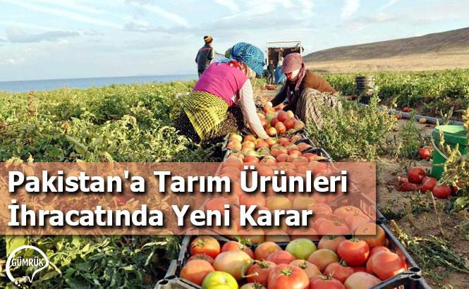 Pakistan'a Tarım Ürünleri İhracatında Yeni Karar