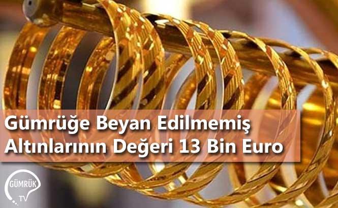 Gümrüğe Beyan Edilmemiş Altınlarının Değeri 13 Bin Euro