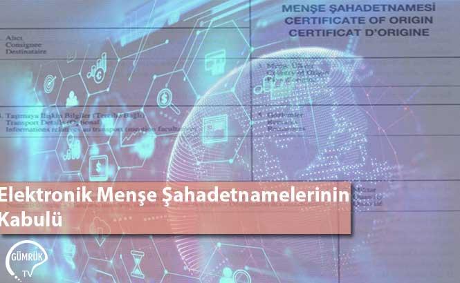 Elektronik Menşe Şahadetnamelerinin Kabulü