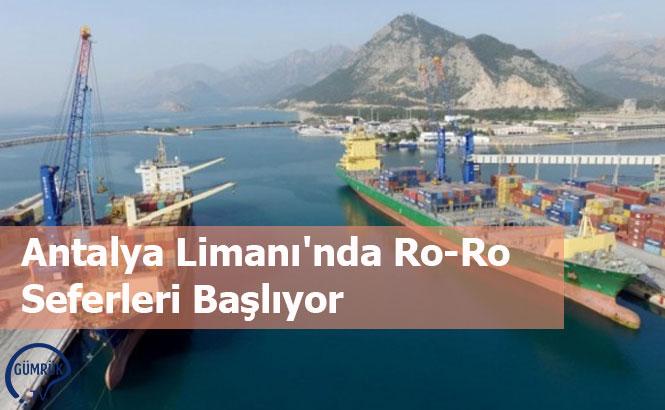 Antalya Limanı'nda Ro-Ro Seferleri Başlıyor