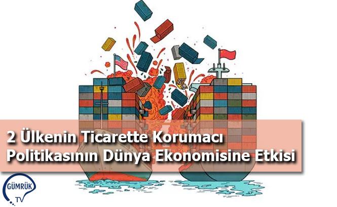 2 Ülkenin Ticarette Korumacı Politikasının Dünya Ekonomisine Etkisi