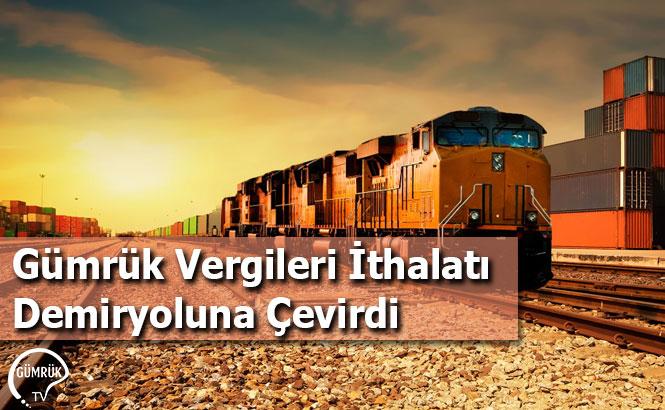 Gümrük Vergileri İthalatı Demiryoluna Çevirdi