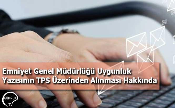 Emniyet Genel Müdürlüğü Uygunluk Yazısının TPS Üzerinden Alınması Hakkında