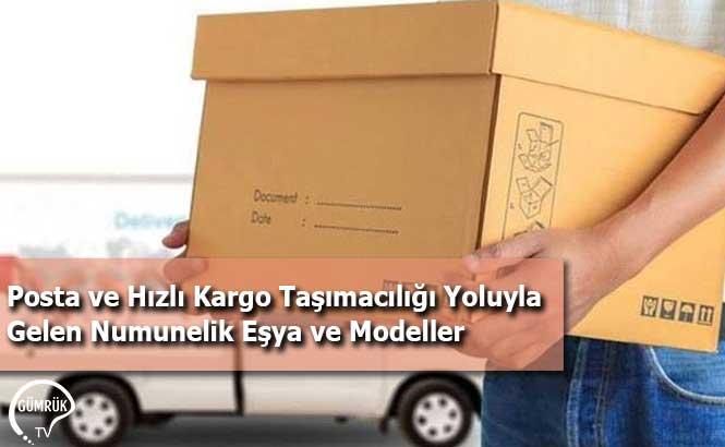 Posta ve Hızlı Kargo Taşımacılığı Yoluyla Gelen Numunelik Eşya ve Modeller